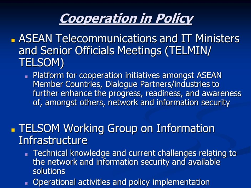Cooperation in PolicyASEAN Telecommunications and IT Ministers and Senior Officials Meetings (TELMIN/ TELSOM)