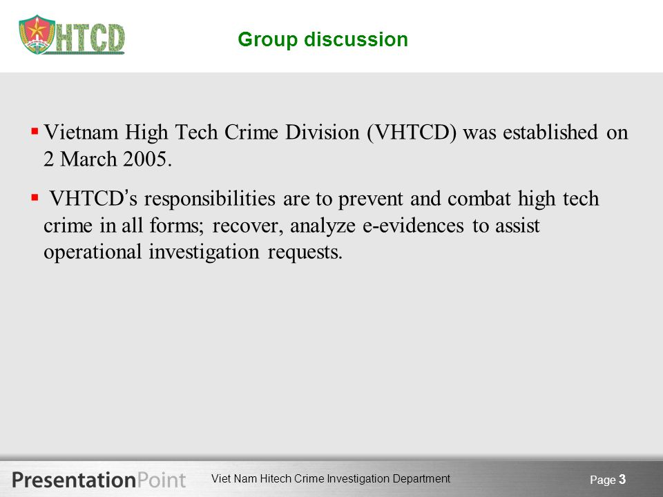 Group discussion Vietnam High Tech Crime Division (VHTCD) was established on 2 March 2005.