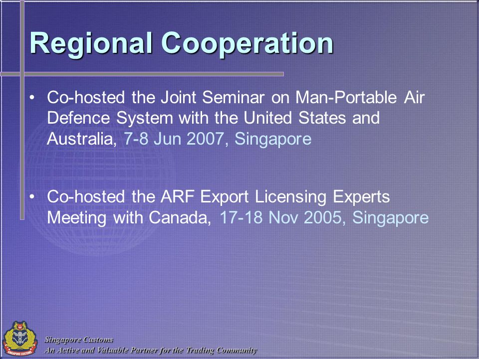 Regional Cooperation Co-hosted the Joint Seminar on Man-Portable Air Defence System with the United States and Australia, 7-8 Jun 2007, Singapore.