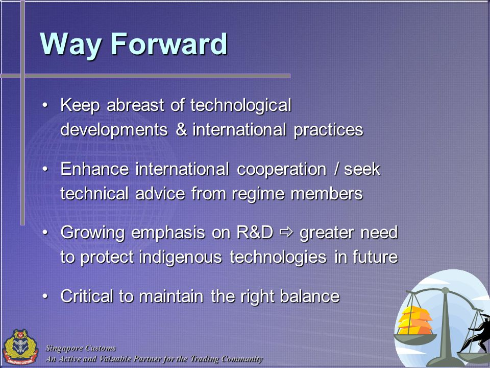 Way Forward Keep abreast of technological developments & international practices.