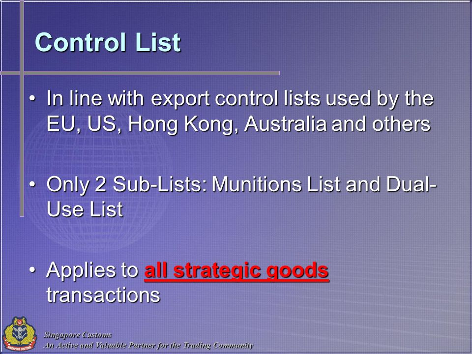 Control List In line with export control lists used by the EU, US, Hong Kong, Australia and others.