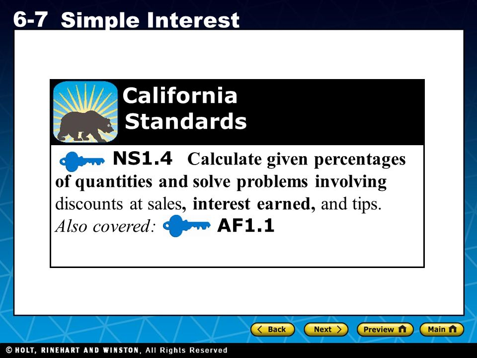California Standards NS1 4 Calculate given percentages of quantities and  solve problems involving discounts at sales, interest earned, and tips   Also