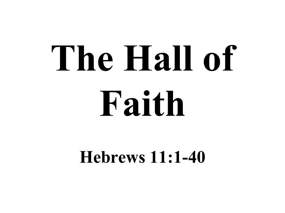 The Hall of Faith Hebrews 11: ppt video online download