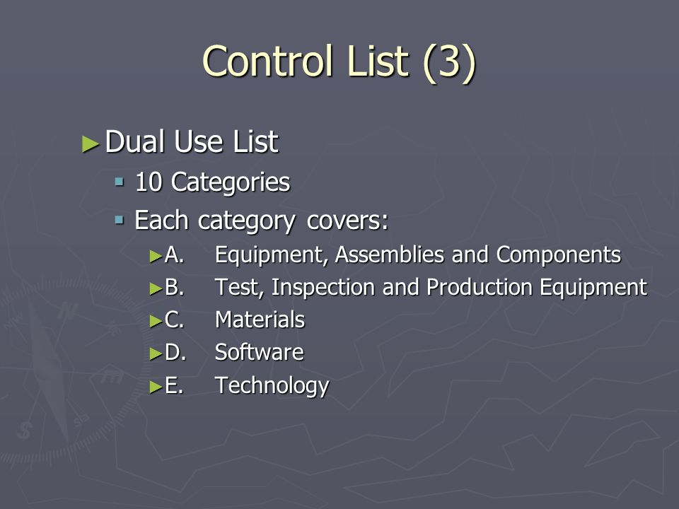 Control List (3) Dual Use List 10 Categories Each category covers: