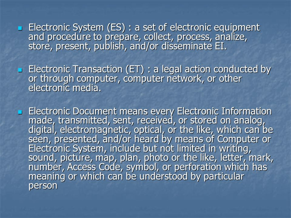 Electronic System (ES) : a set of electronic equipment and procedure to prepare, collect, process, analize, store, present, publish, and/or disseminate EI.