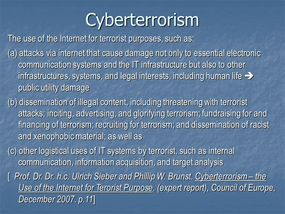 Cyberterrorism The use of the Internet for terrorist purposes, such as: