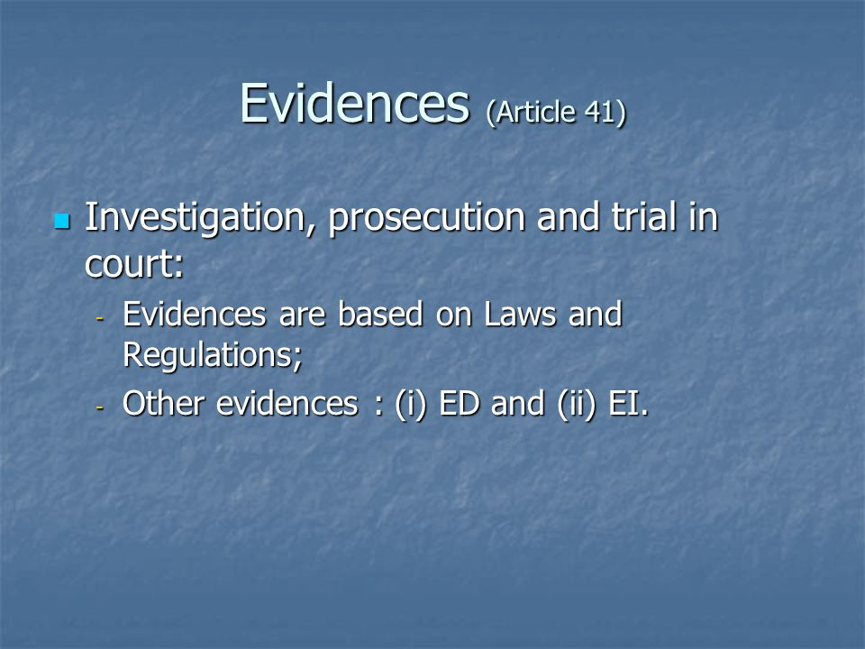 Evidences (Article 41) Investigation, prosecution and trial in court: