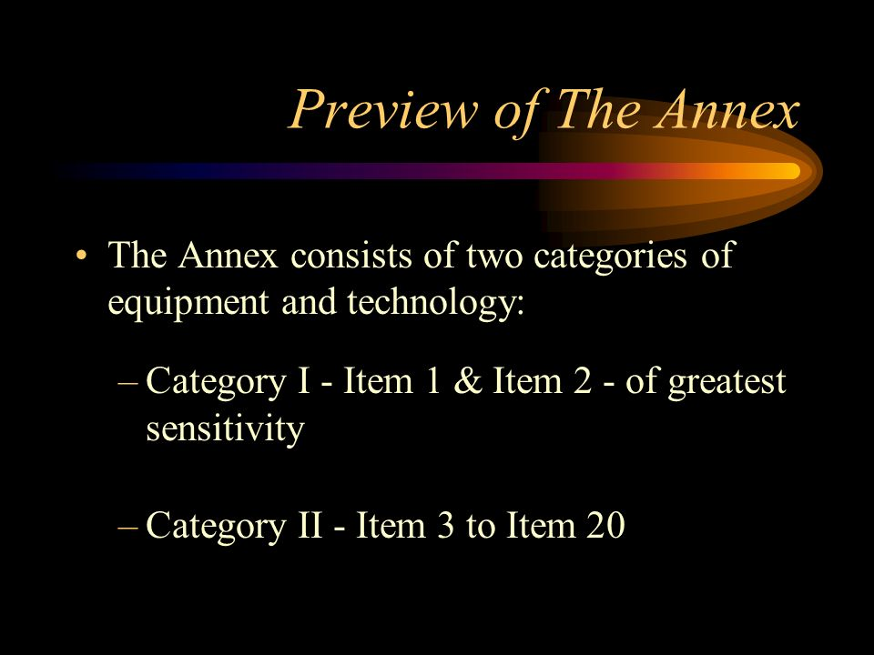 Preview of The AnnexThe Annex consists of two categories of equipment and technology: Category I - Item 1 & Item 2 - of greatest sensitivity.