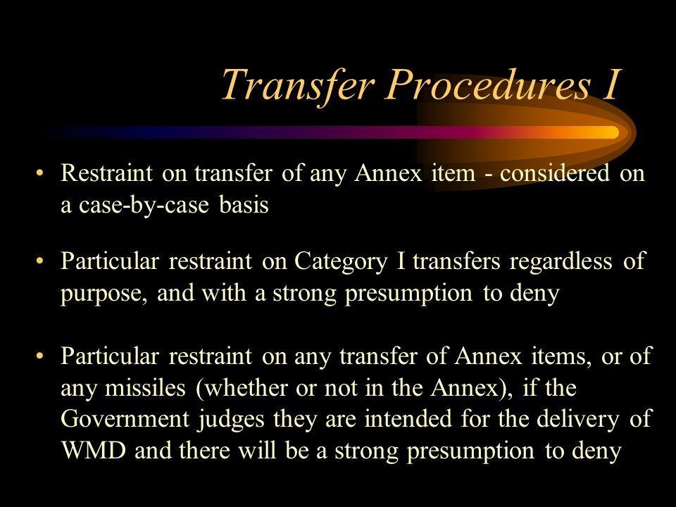 Transfer Procedures I Restraint on transfer of any Annex item - considered on a case-by-case basis.
