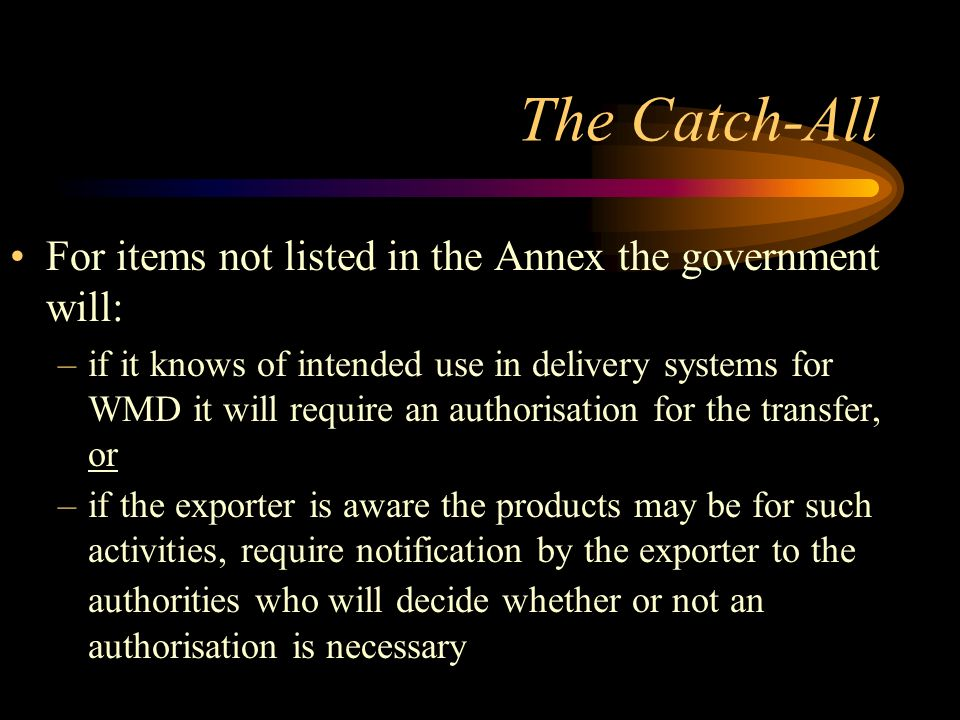 The Catch-All For items not listed in the Annex the government will: