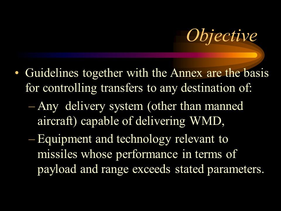 Objective Guidelines together with the Annex are the basis for controlling transfers to any destination of: