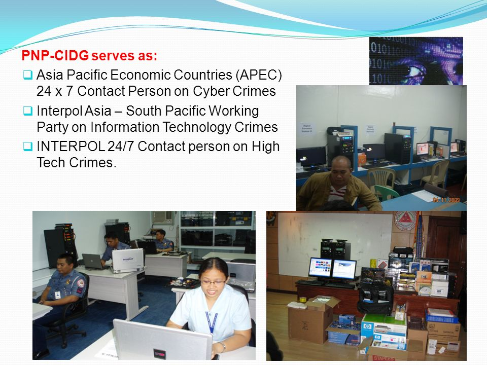 PNP-CIDG serves as: Asia Pacific Economic Countries (APEC) 24 x 7 Contact Person on Cyber Crimes.