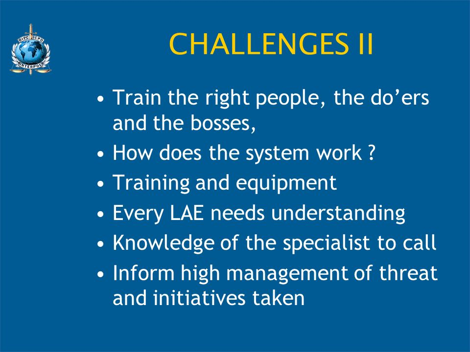 CHALLENGES II Train the right people, the do'ers and the bosses,