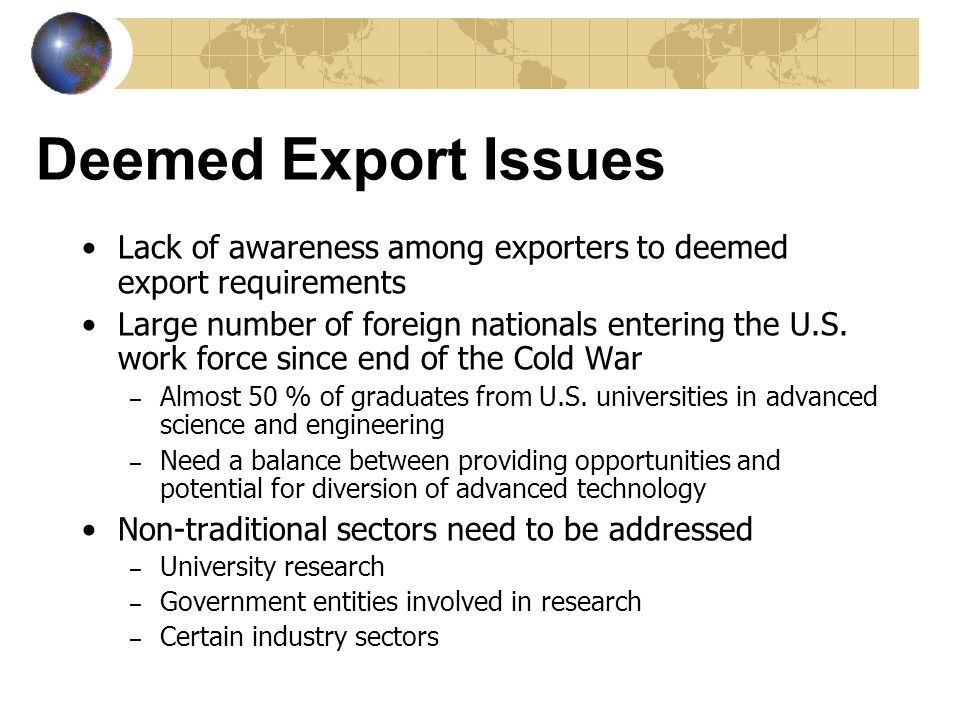 Deemed Export Issues Lack of awareness among exporters to deemed export requirements.