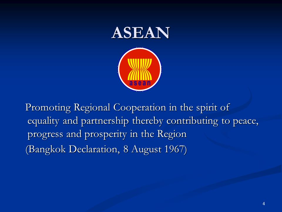 ASEAN Promoting Regional Cooperation in the spirit of equality and partnership thereby contributing to peace, progress and prosperity in the Region.