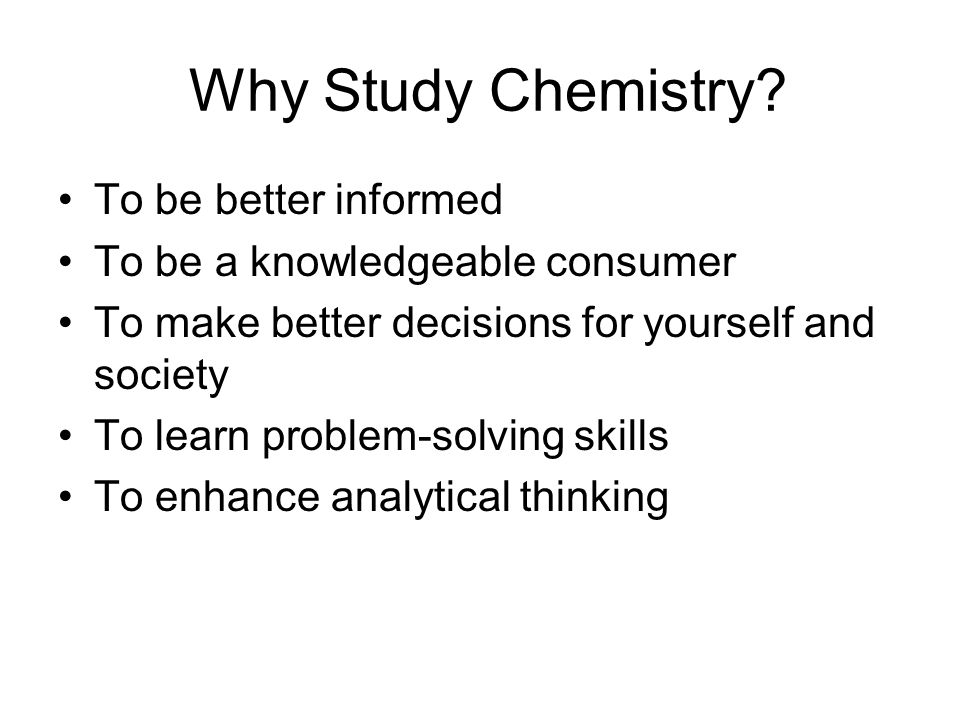 why should we study chemistry Why study science students often ask the question why do we have to do science chemistry, earth and environmental science.
