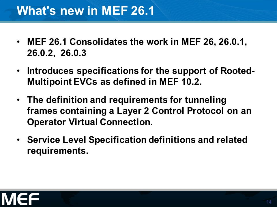 What s new in MEF 26.1 MEF 26.1 Consolidates the work in MEF 26, 26.0.1, 26.0.2, 26.0.3.