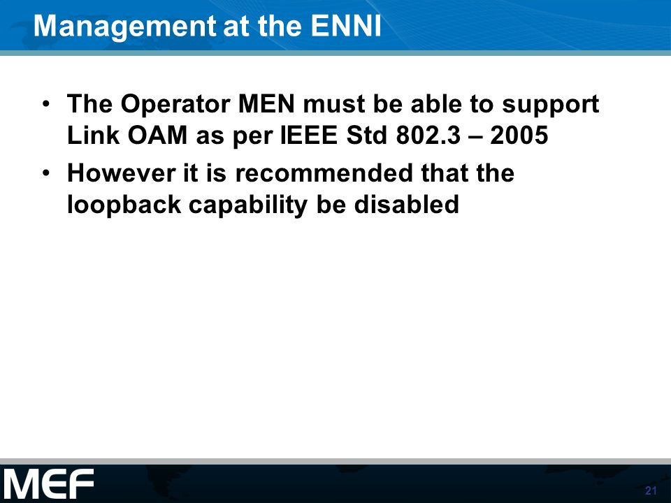 Management at the ENNIThe Operator MEN must be able to support Link OAM as per IEEE Std 802.3 – 2005.
