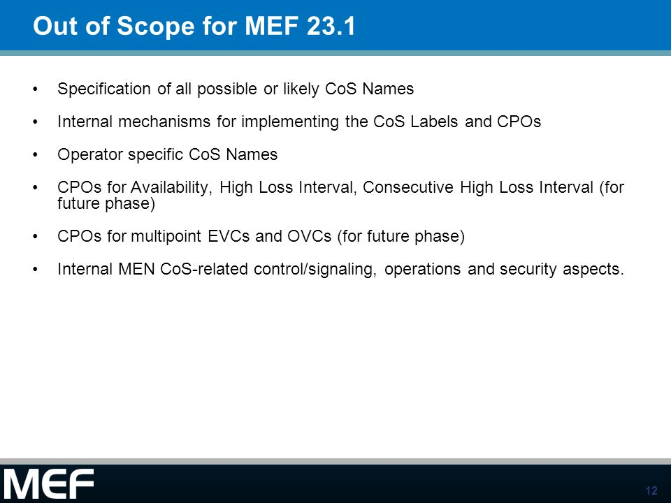 Out of Scope for MEF 23.1Specification of all possible or likely CoS Names. Internal mechanisms for implementing the CoS Labels and CPOs.
