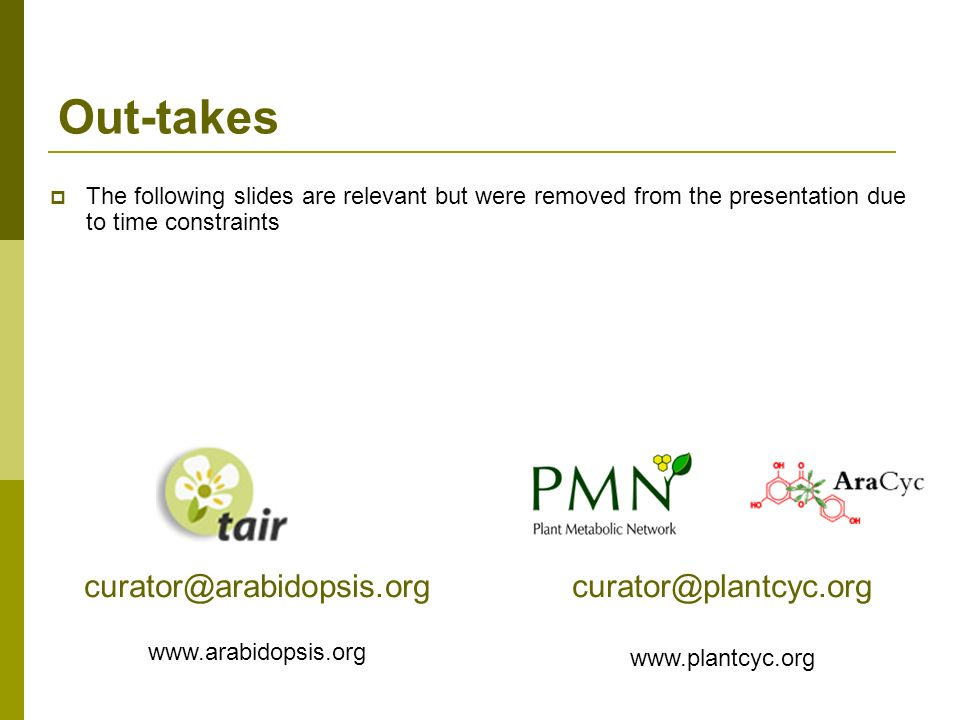 Out-takes curator@arabidopsis.org curator@plantcyc.org