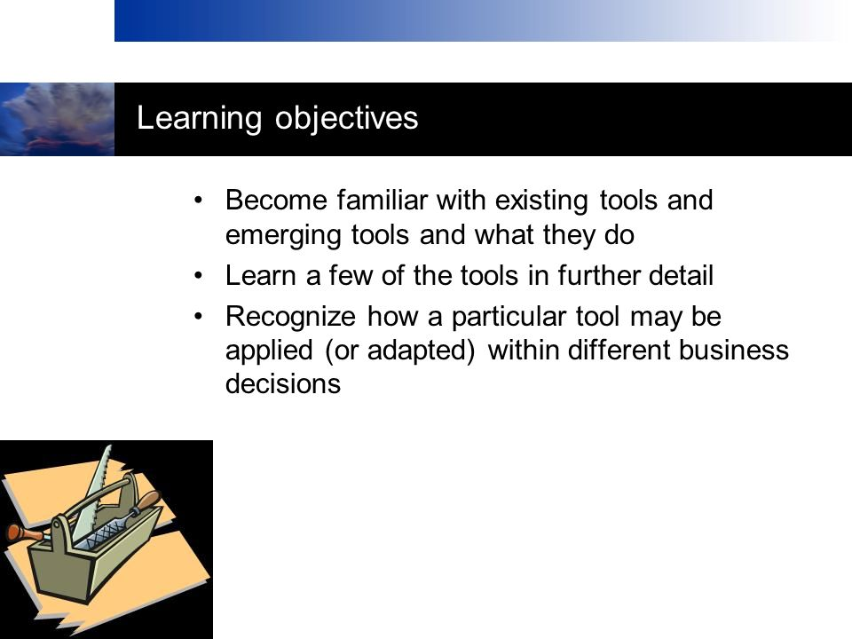 Learning objectives Become familiar with existing tools and emerging tools and what they do. Learn a few of the tools in further detail.