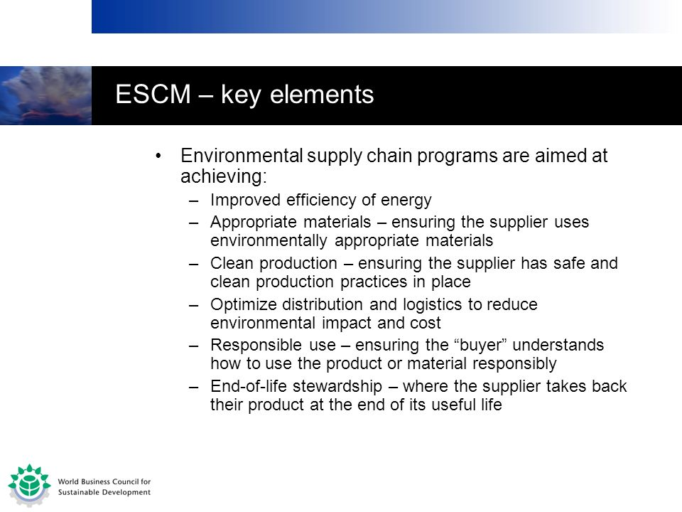 ESCM – key elements Environmental supply chain programs are aimed at achieving: Improved efficiency of energy.