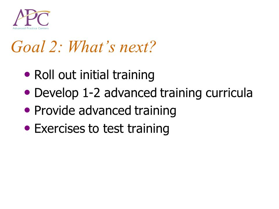 Goal 2: What's next Roll out initial training