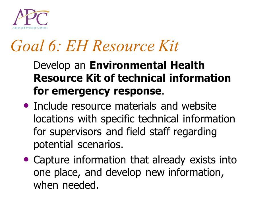 Goal 6: EH Resource Kit Develop an Environmental Health Resource Kit of technical information for emergency response.