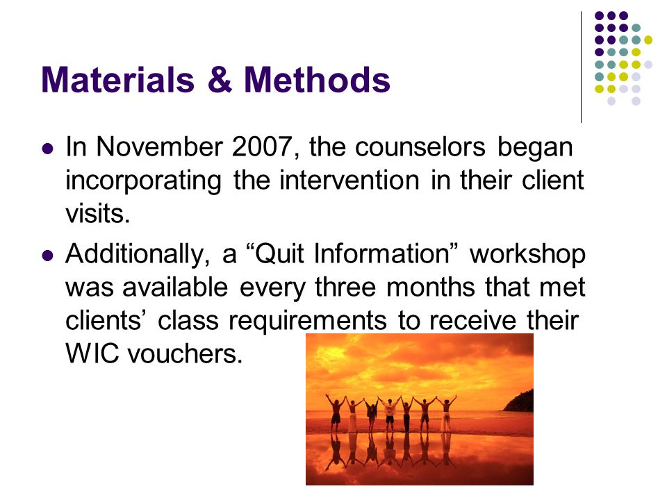 Materials & Methods In November 2007, the counselors began incorporating the intervention in their client visits.