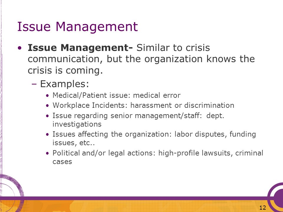 Issue Management Issue Management- Similar to crisis communication, but the organization knows the crisis is coming.
