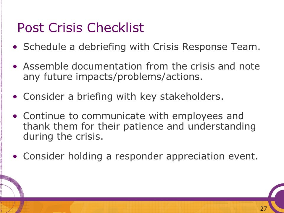Post Crisis Checklist Schedule a debriefing with Crisis Response Team.