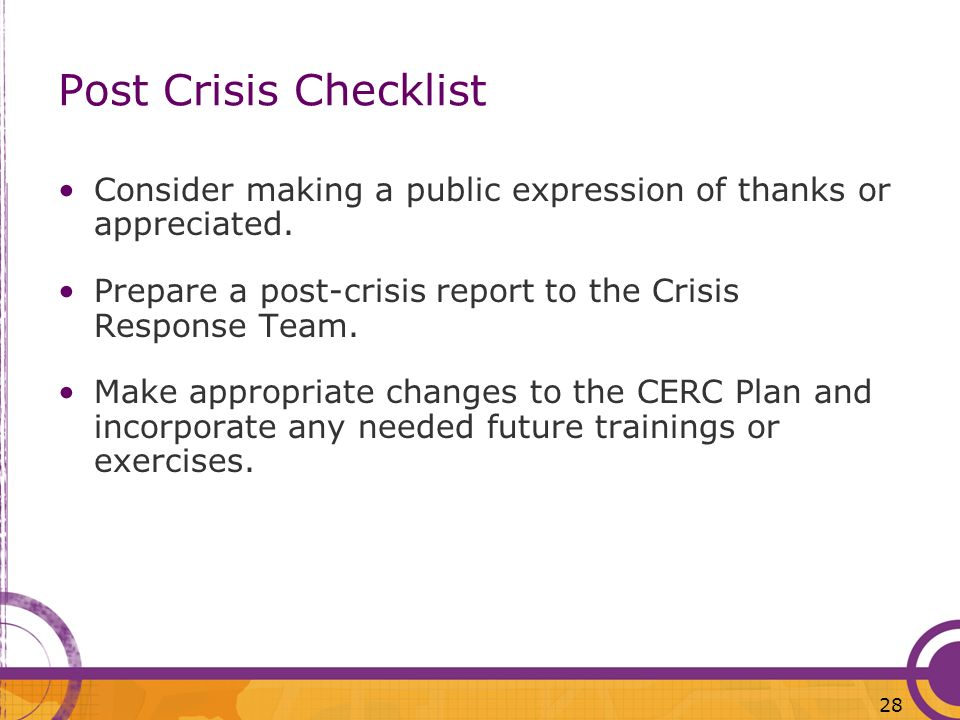 Post Crisis Checklist Consider making a public expression of thanks or appreciated. Prepare a post-crisis report to the Crisis Response Team.
