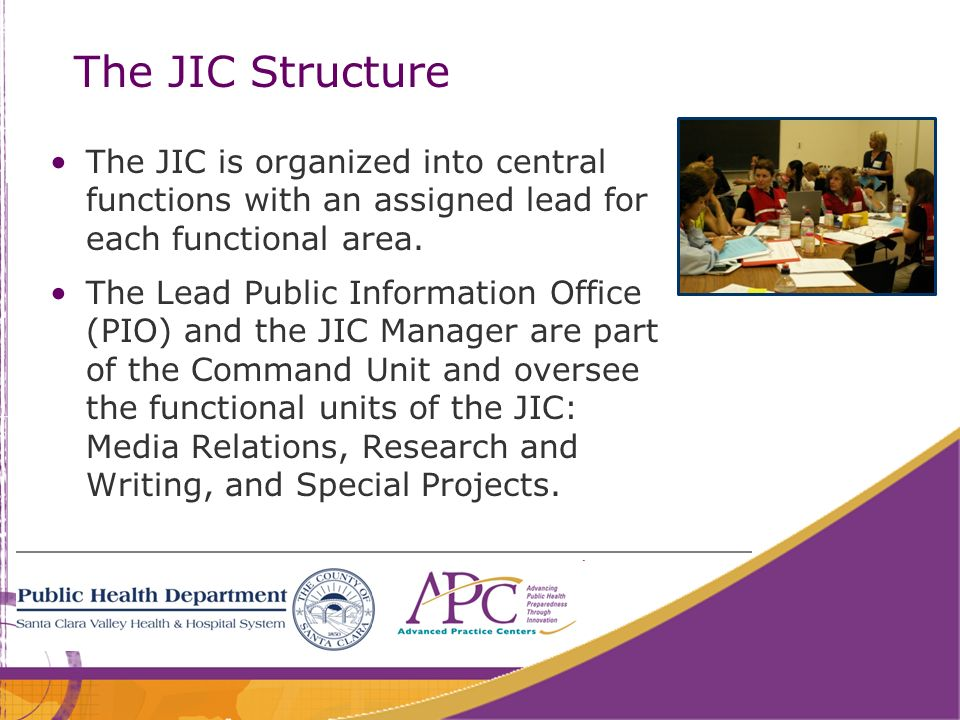 The JIC Structure The JIC is organized into central functions with an assigned lead for each functional area.