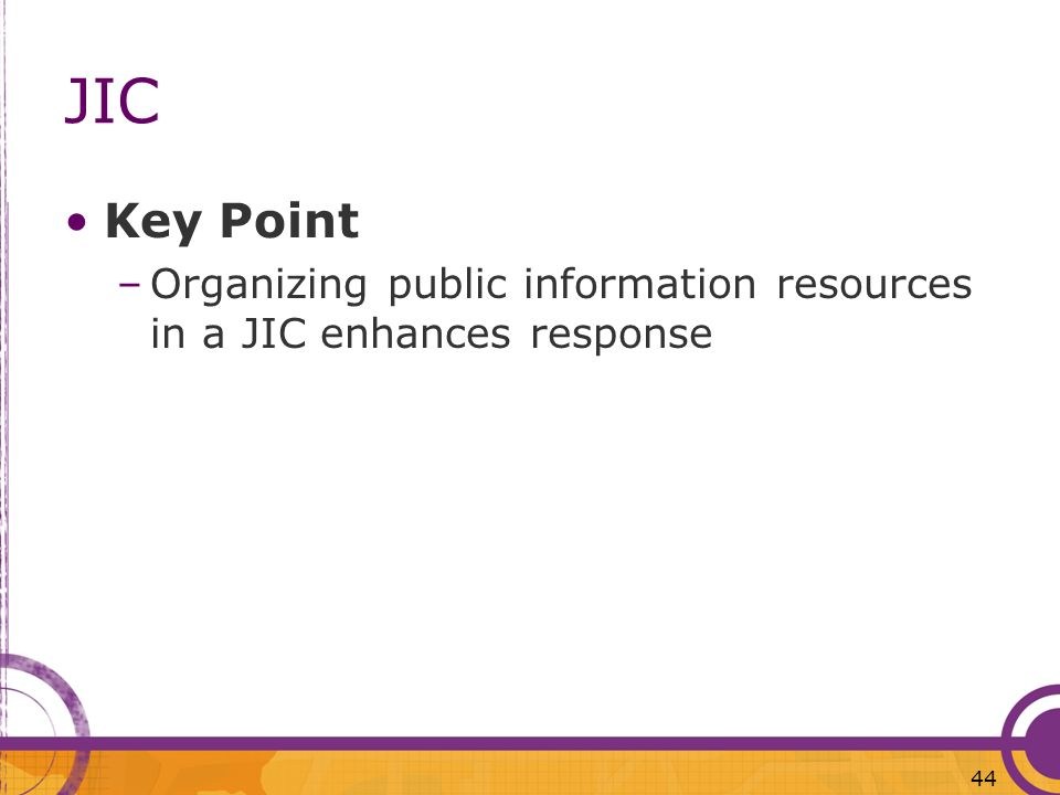 JIC Key Point Organizing public information resources in a JIC enhances response