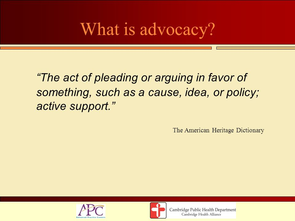 What is advocacy The act of pleading or arguing in favor of something, such as a cause, idea, or policy; active support.