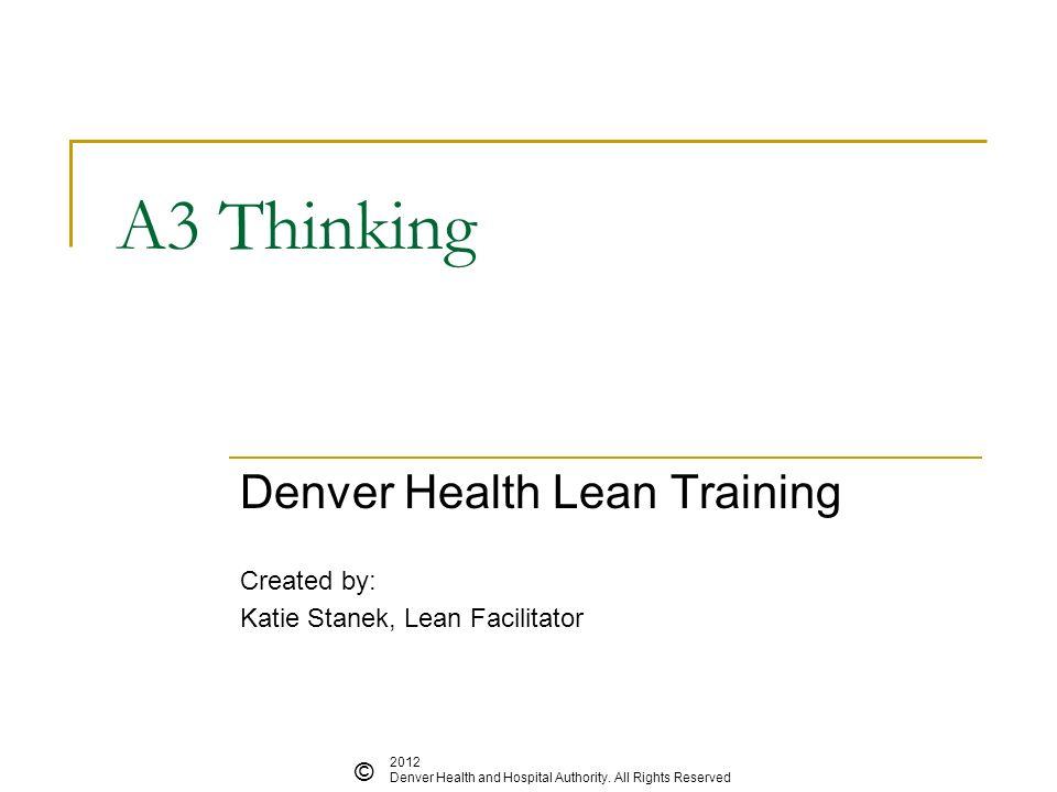 Denver Health Lean Training Created by: Katie Stanek, Lean Facilitator