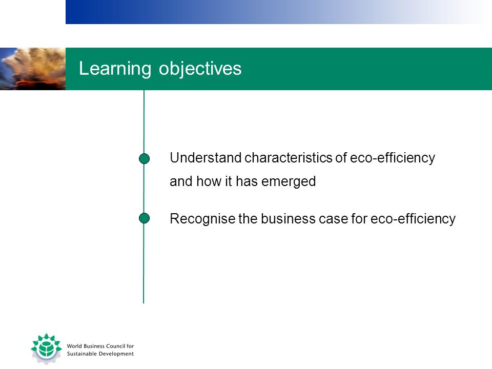 Learning objectives Understand characteristics of eco-efficiency and how it has emerged.