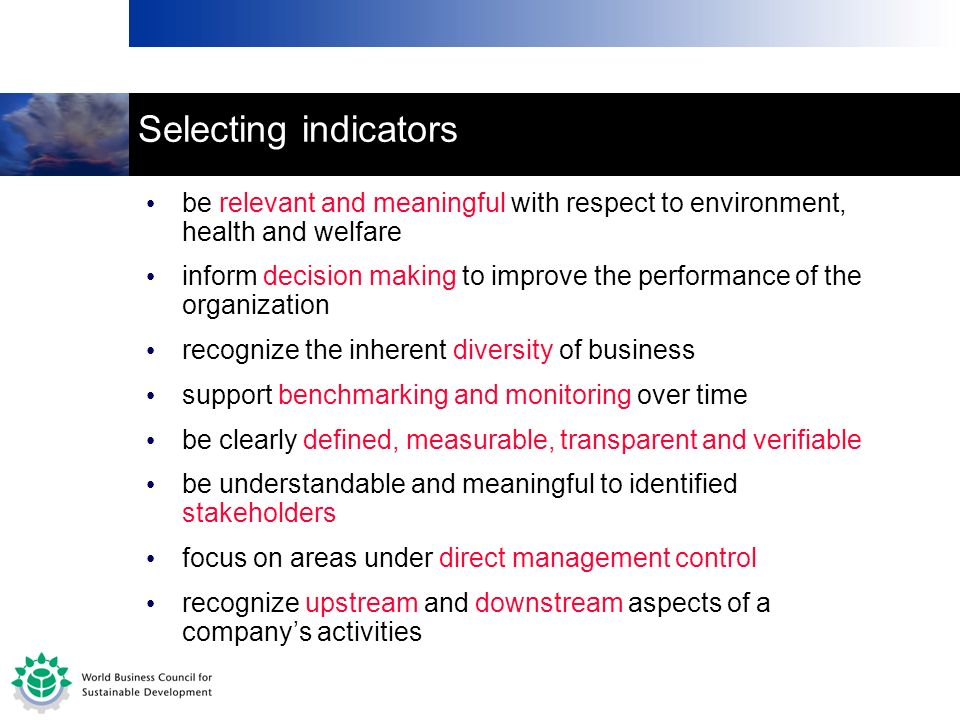 Selecting indicators be relevant and meaningful with respect to environment, health and welfare.