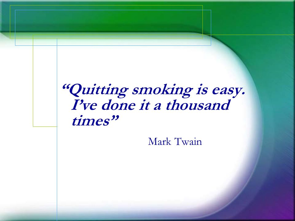 Quitting smoking is easy. I've done it a thousand times