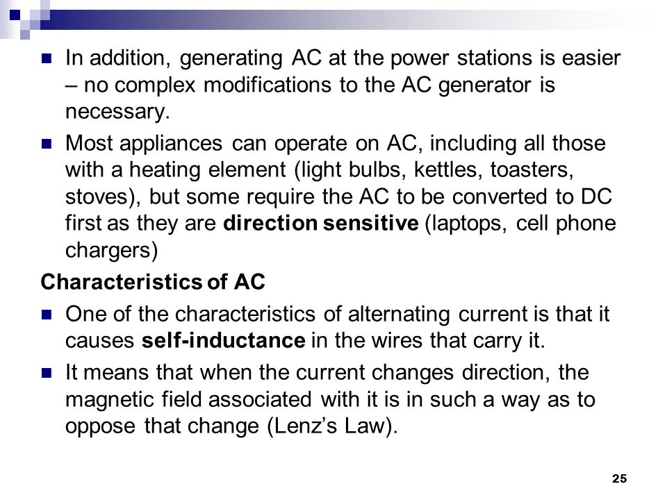 In addition, generating AC at the power stations is easier – no complex modifications to the AC generator is necessary.