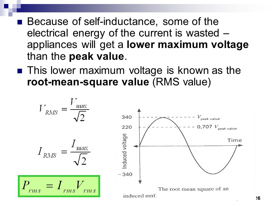 Because of self-inductance, some of the electrical energy of the current is wasted – appliances will get a lower maximum voltage than the peak value.