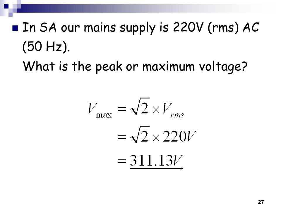 In SA our mains supply is 220V (rms) AC (50 Hz)