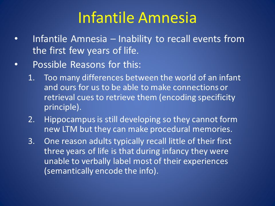 what is meant by the term infantile amnesia Infantile amnesia which is the inability to remember events from one's early life  meaning increases gradually with age children's memory of their own lives.