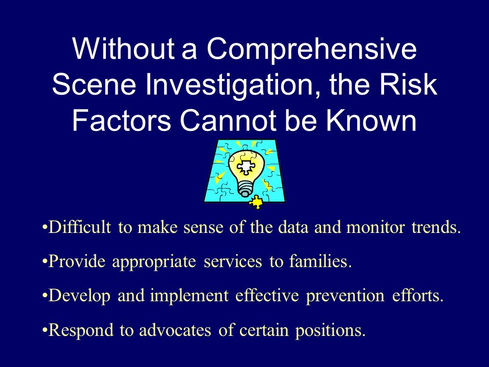 Without a Comprehensive Scene Investigation, the Risk Factors Cannot be Known