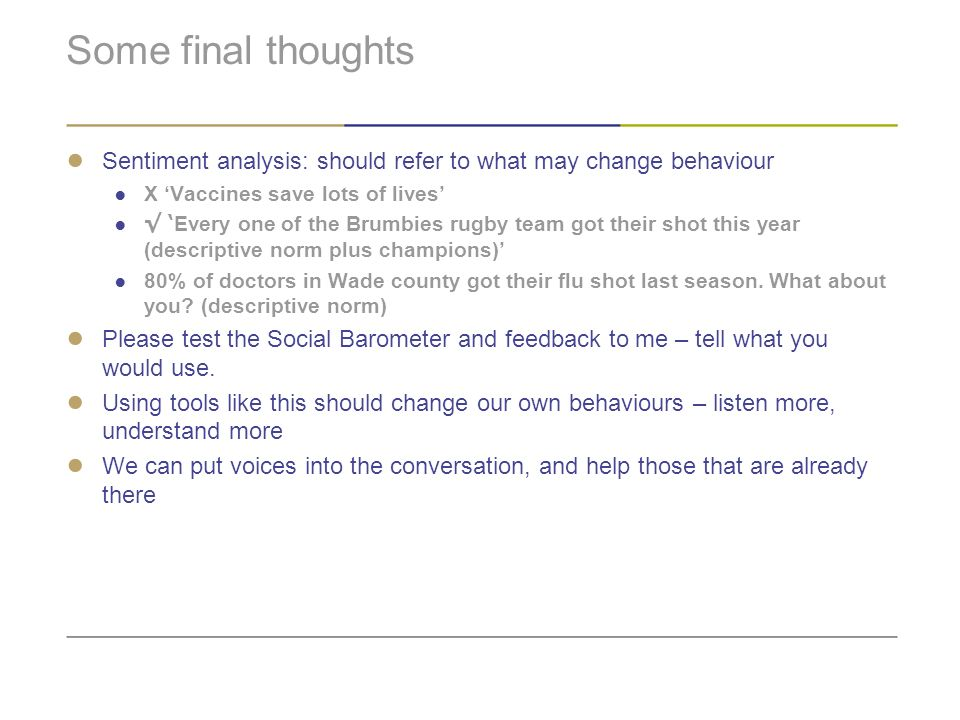 Some final thoughts Sentiment analysis: should refer to what may change behaviour. X 'Vaccines save lots of lives'