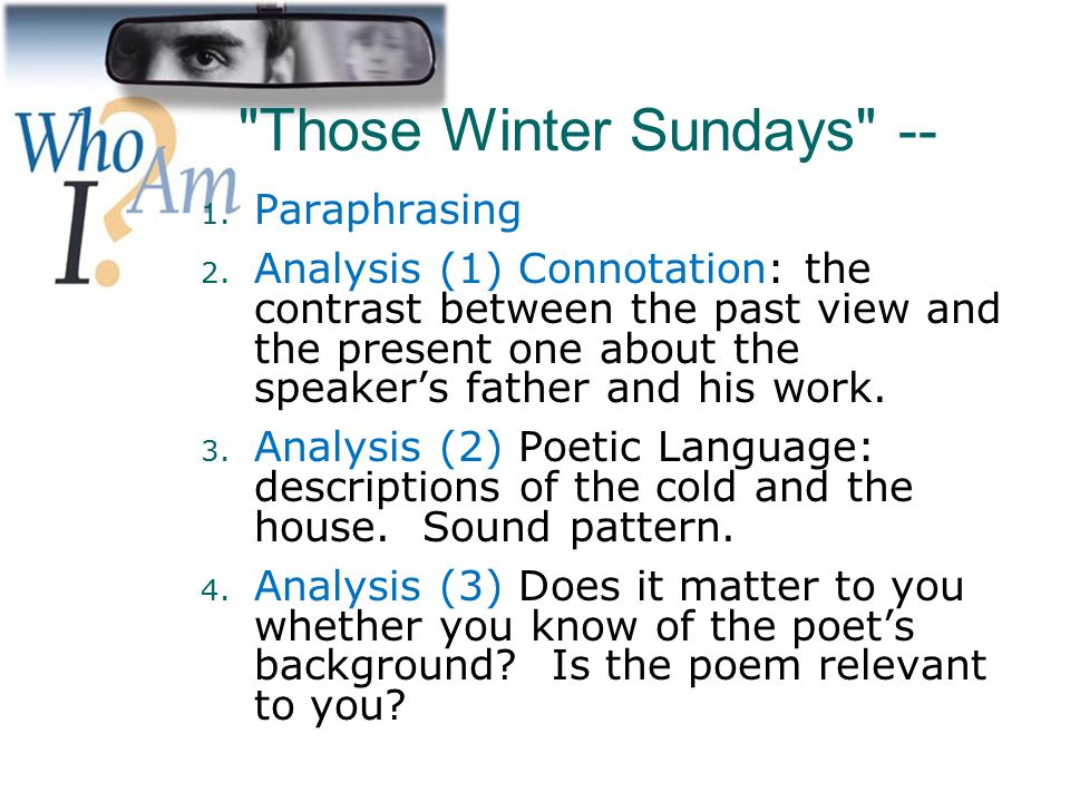 an analysis of the poem those winter sundays Those winter sundays is a poem, which has fourteen lines it fills the basic characteristic of sonnet yet it is not a sonnet because the poem does not.