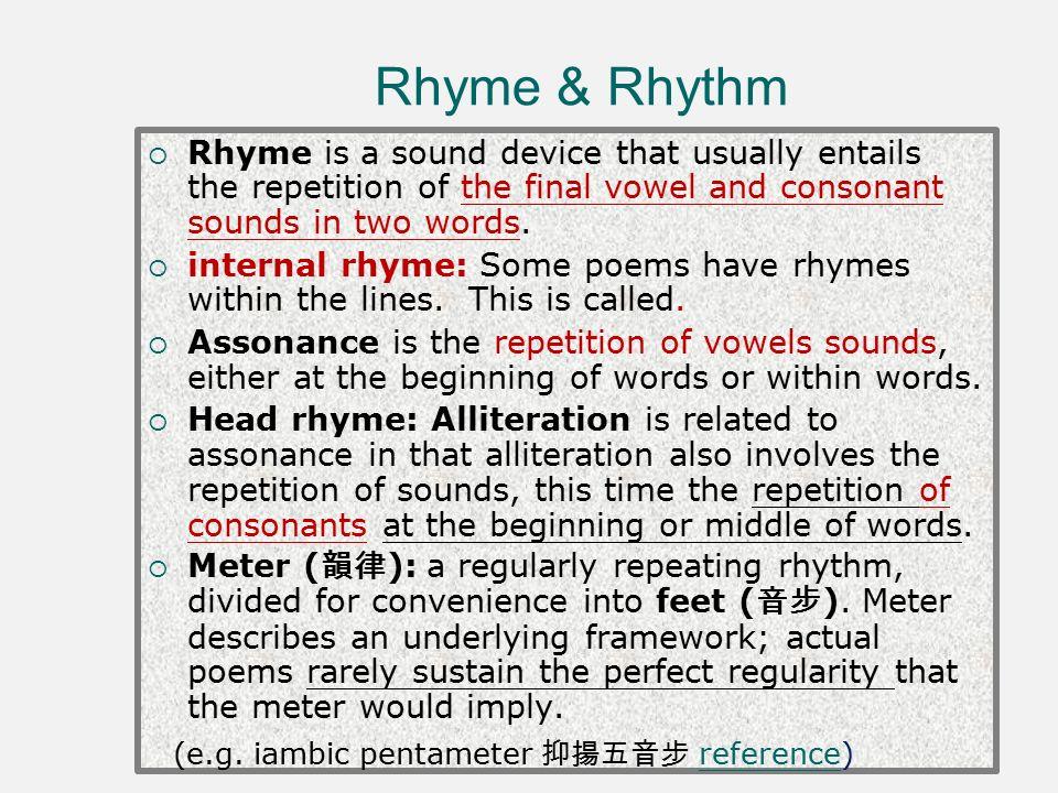 alliteration rhyme iambic pentameter Poetry glossary allegory—an  alliteration—alliteration is the repetition of the same  iambic pentameter—iambic pentameter is a type of meter in poetry.
