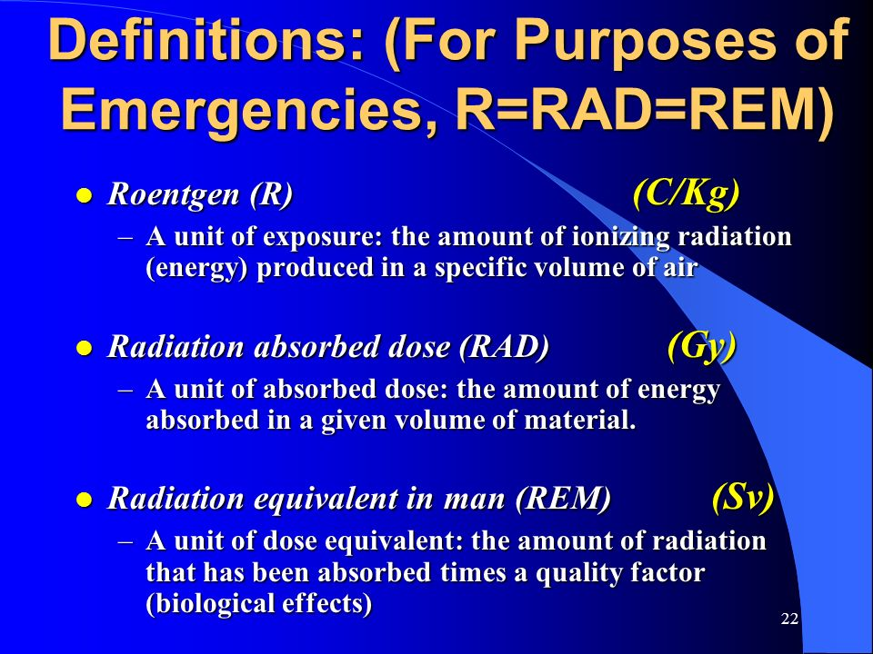 Definitions: (For Purposes of Emergencies, R=RAD=REM)