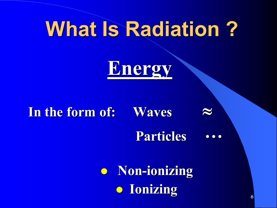 What Is Radiation Energy In the form of: Waves  Particles …