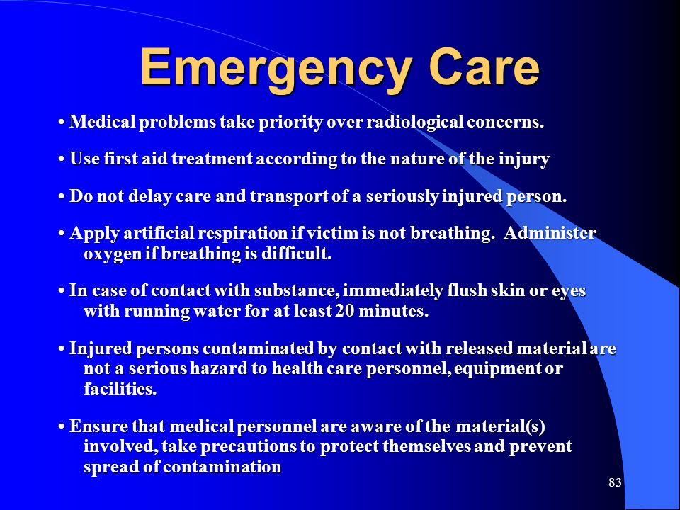 Emergency Care • Medical problems take priority over radiological concerns. • Use first aid treatment according to the nature of the injury.